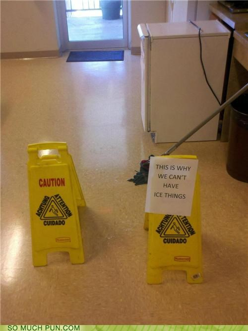 cant,caution,floor,have,ice,leak,literalism,meme,nice,sign,similar sounding,slippery,spill,wet