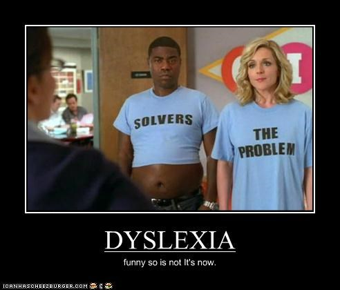 DYSLEXIA funny so is not It's now.