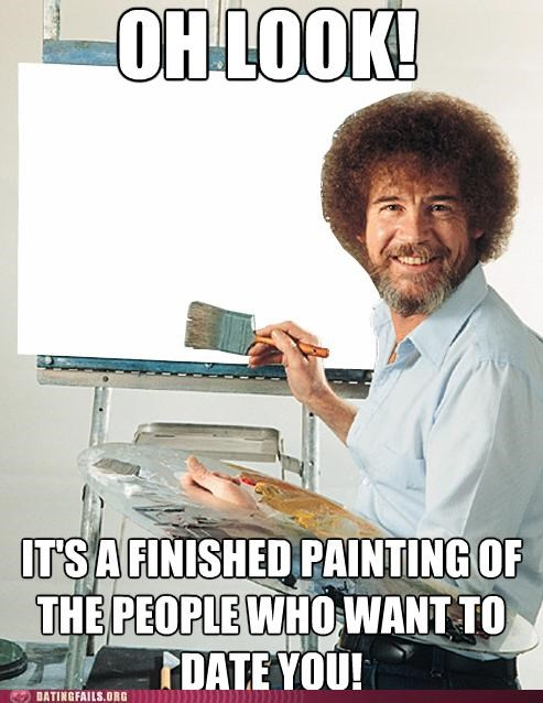 artist,bob ross,forever alone,meme,We Are Dating