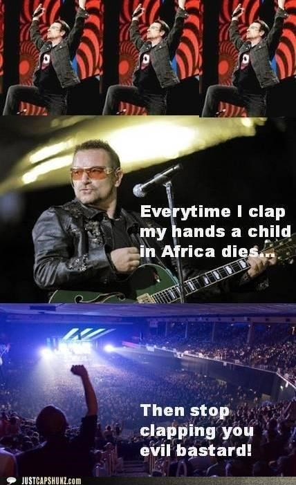 africa,bastards,bono,children,clap hands,evil,musicians,roflrazzi,stop it,u2