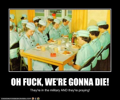OH FUCK, WE'RE GONNA DIE! They're in the military AND they're praying!