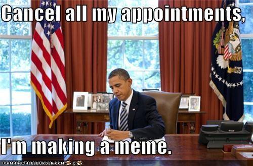 barack obama cancel my appointments meme national security political political as usual politics president President Obama Pundit Kitchen - 5290663168