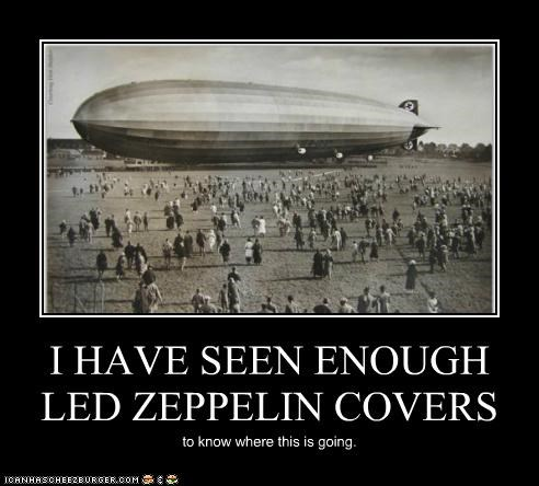 I HAVE SEEN ENOUGH LED ZEPPELIN COVERS to know where this is going.