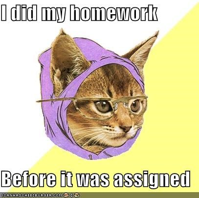 I did my homework Before it was assigned