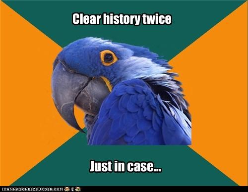 clear,history,in case,Paranoid Parrot,twice