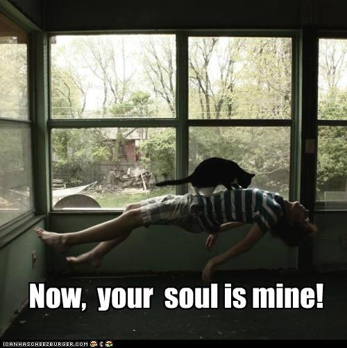 Now, your soul is mine!