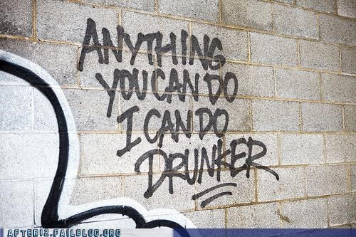 Challenge Accepted,drunk,drunker,drunkest,grafitti,Hall of Fame