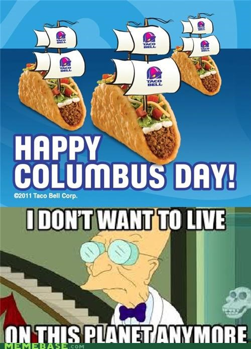 columbus day,food,holidays,i dont want to live on this planet anymore,taco,taco bell