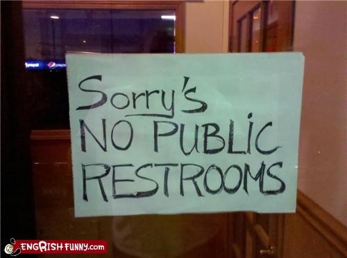 no public restrooms,restaurants,sorrys