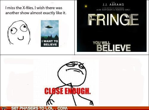 Close Enough,Fringe,Rage Comics,x files