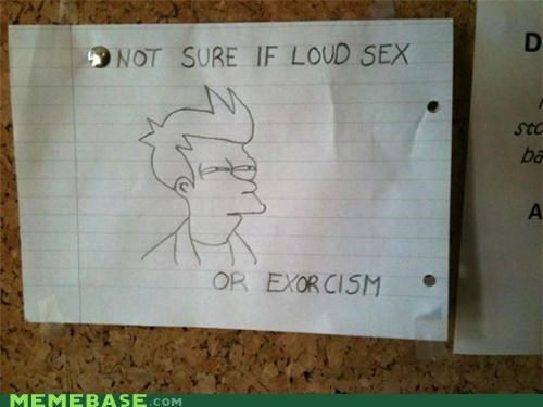 dorms,exorcism,fry,loud,scream,sex