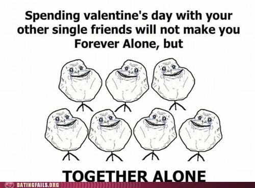 forever alone,single,together alone,Valentines day,We Are Dating