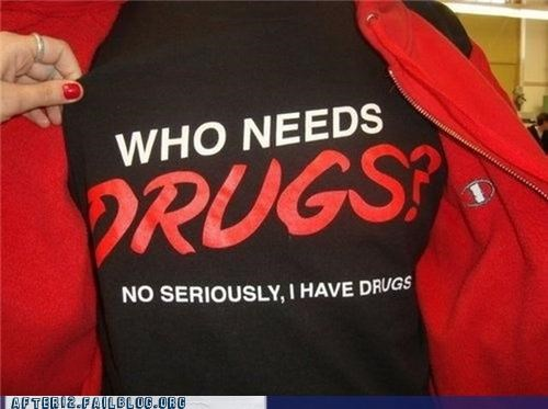 drugs,hook up,illegal,need,smoking,T.Shirt,want