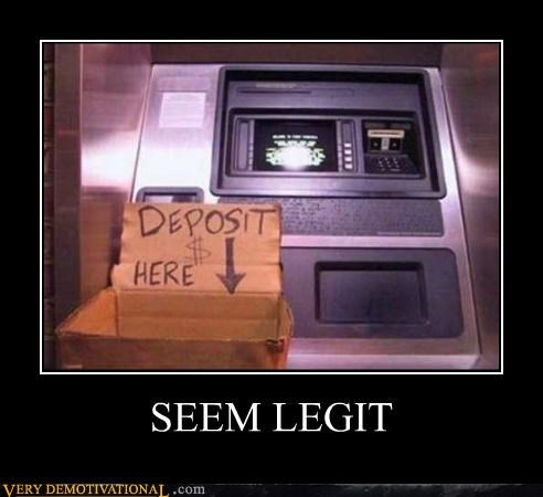 atm seems legit,deposit,hilarious