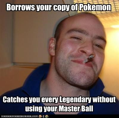 borrows,events,Good Guy Greg,legendaries,master ball,meme,Memes,what a swell guy