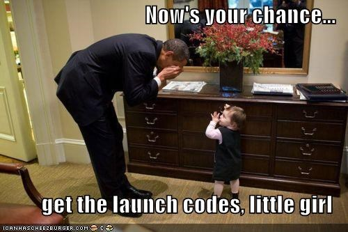 Now's your chance... get the launch codes, little girl