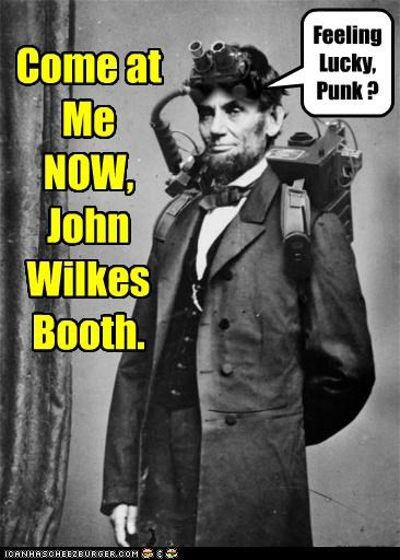 abraham lincoln come at me come at me bro feeling lucky historic lols john wilkes booth - 5302895104