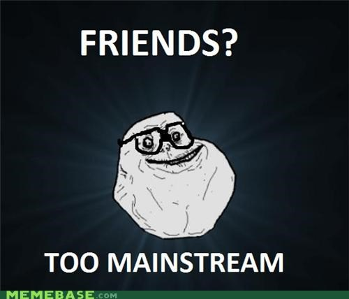 accident,forever alone,friends,hipster,mainstream