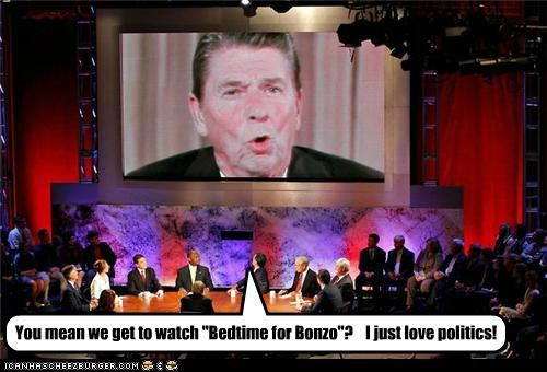 "You mean we get to watch ""Bedtime for Bonzo""? I just love politics!"