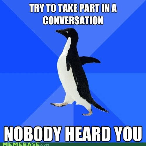 conversation,inaudible,Sad,sistah day,socially awkward penguin,topic