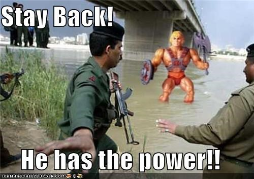 Stay Back! He has the power!!