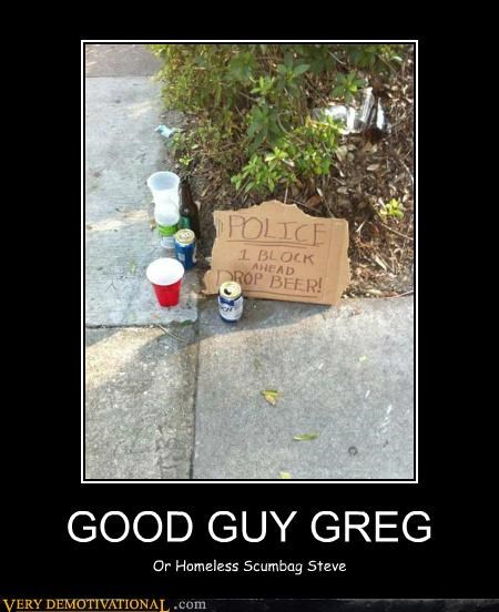 beer,Good Guy Greg,hilarious,police,Scumbag Steve,sign