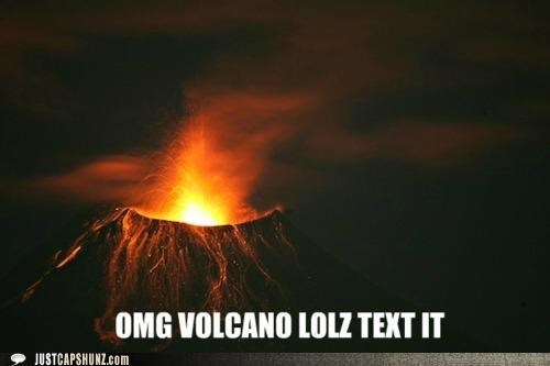 annoying facebook girl lol lol text it natural disaster text text it text message this-cant-be-good volcano