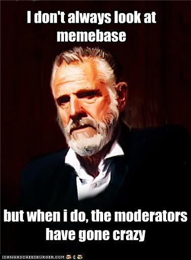 crazy,jokes,moderators,sistah,the most interesting man in the world