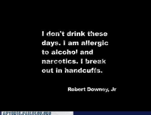 alcohol allergic bad choices drugs handcuffs robert downey jr