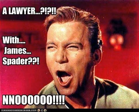 A LAWYER...?!?!! With.... James... Spader??! NNOOOOOO!!!!