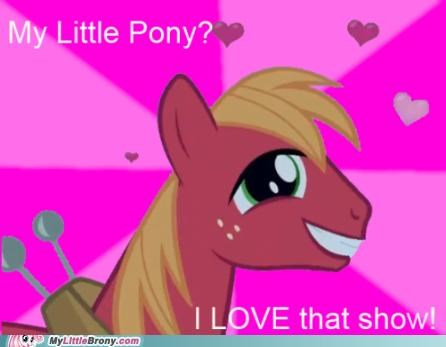 big mac brony eeyup love that show meme - 5314972416