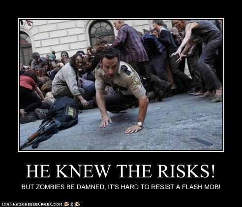 Flash Mob,Rick Grimes,risks,The Walking Dead,zombie