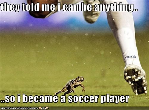 animals,Follow Your Dreams,frog,soccer,soccer player,they said i could be anything