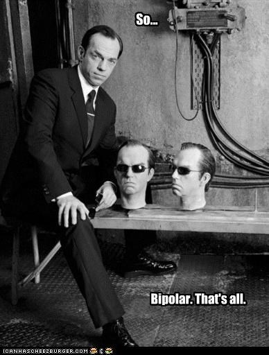So... Bipolar. That's all.