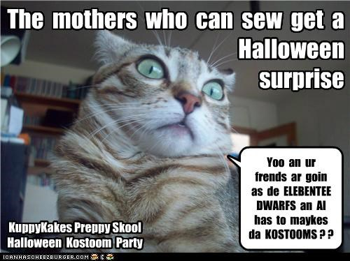 KuppyKakes Preppy Skool Halloween Kostoom Party The mothers who can sew get a Halloween surprise Yoo an ur frends ar goin as de ELEBENTEE DWARFS an AI has to maykes da KOSTOOMS ? ?