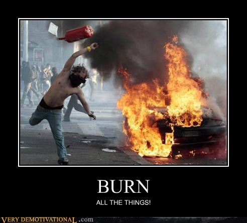 all the things,burn,hilarious,riot