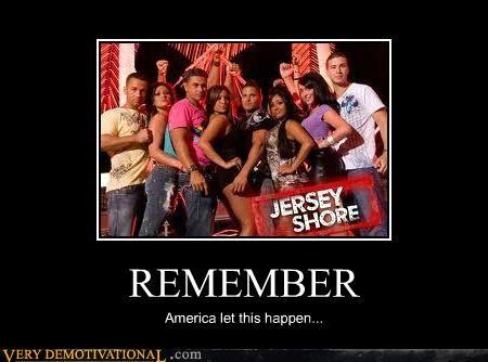 bad idea jersey shore Terrifying wtf
