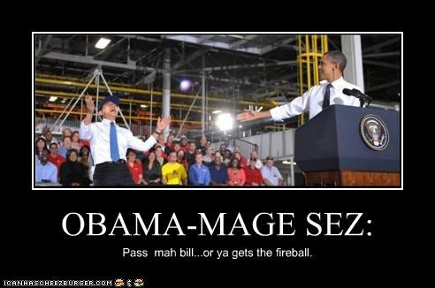OBAMA-MAGE SEZ: Pass mah bill...or ya gets the fireball.
