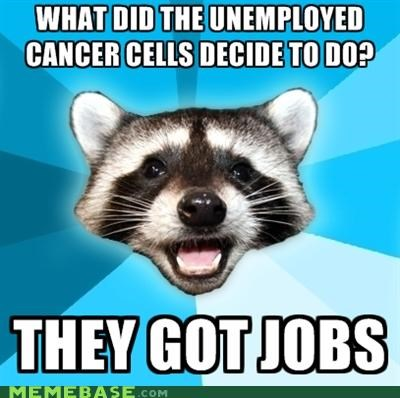 cancer cells jobs Lame Pun Coon unemployed - 5323375872