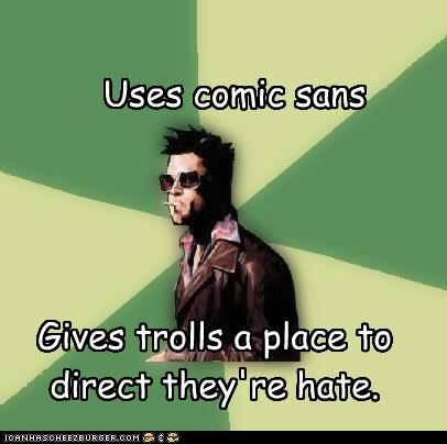 comic sans,enemy,fight club,hate,Memes,trolls,tyler durden
