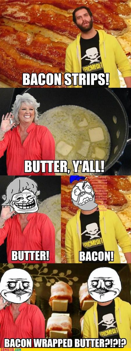 bacon,butter,epic meal time,me gusta,paula deen,the internets
