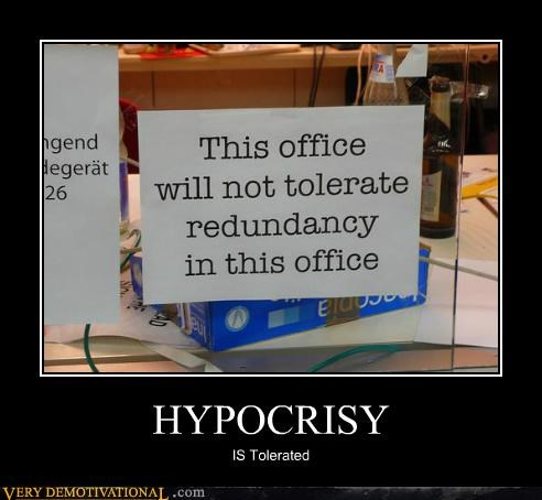 hilarious Hypocrisy redundancy tolerated - 5325673984