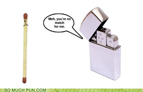 double meaning,FAIL,idiom,lighter,literalism,lolwut,match,no,zippo