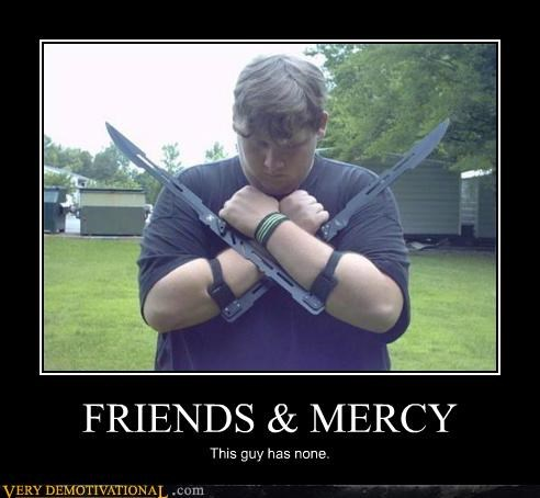 FRIENDS & MERCY This guy has none.