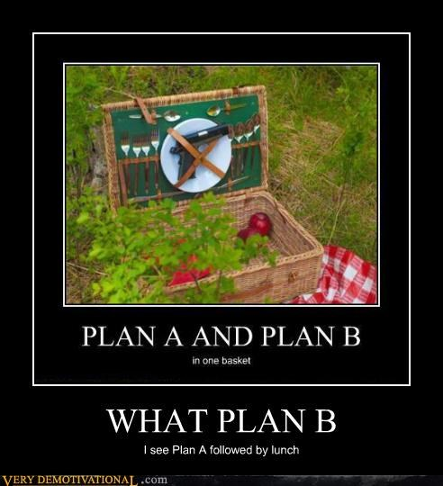 WHAT PLAN B I see Plan A followed by lunch