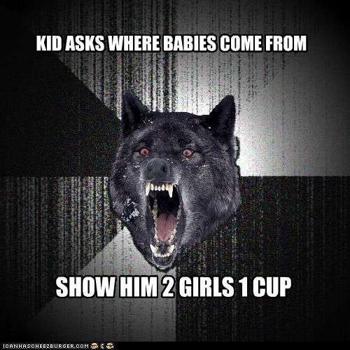 KID ASKS WHERE BABIES COME FROM SHOW HIM 2 GIRLS 1 CUP