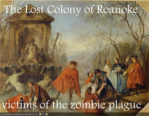 The Lost Colony of Roanoke victims of the zombie plague - Cheezburger - Funny Memes   Funny Pictures