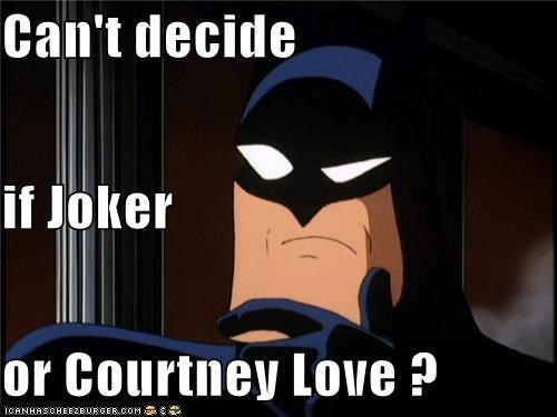 batman,cant tell,courtney love,joker,Super-Lols,tough choice