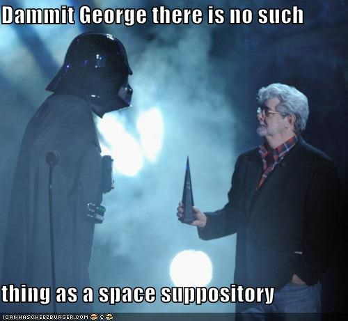 Dammit George there is no such thing as a space suppository