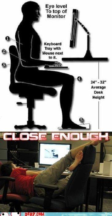best of week,Close Enough,derp,homework,posture